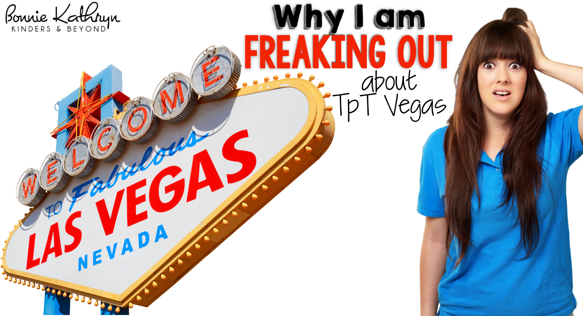 Why I am Freaking out About TpT Vegas
