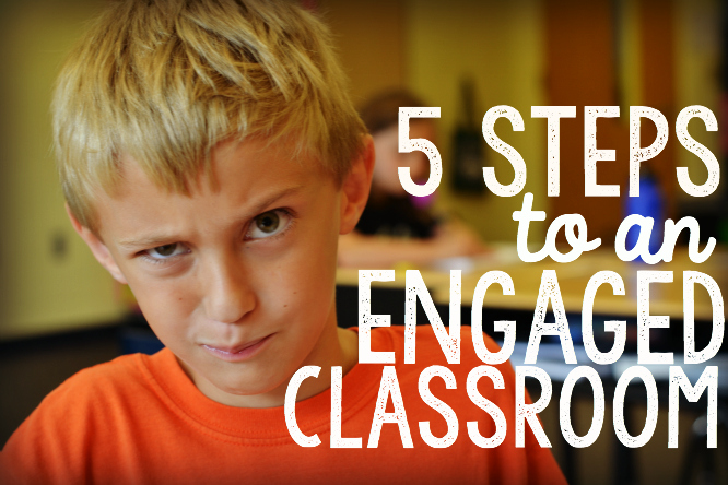 5 Steps to an Engaged Classroom
