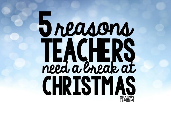 5 Reasons Teachers Need a Break at Christmas