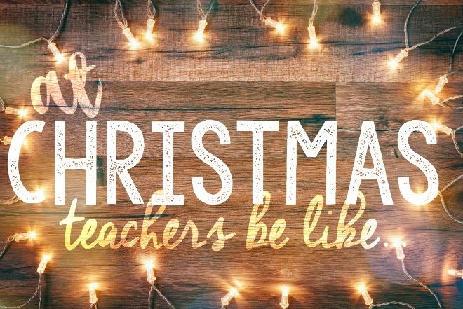 Christmas Teachers Be Like
