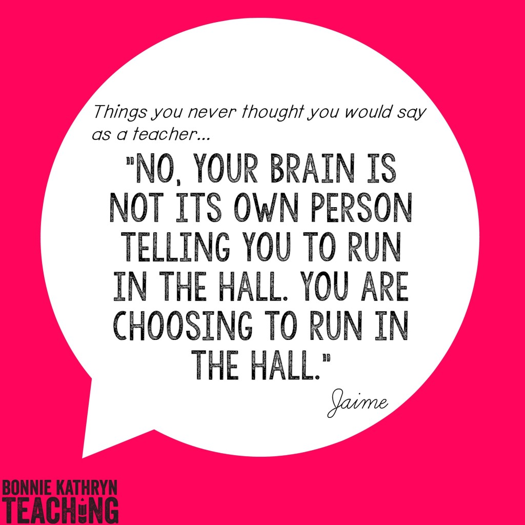 No, your brain is not its own person telling you to run in the hall. YOU are choosing to run in the hall.