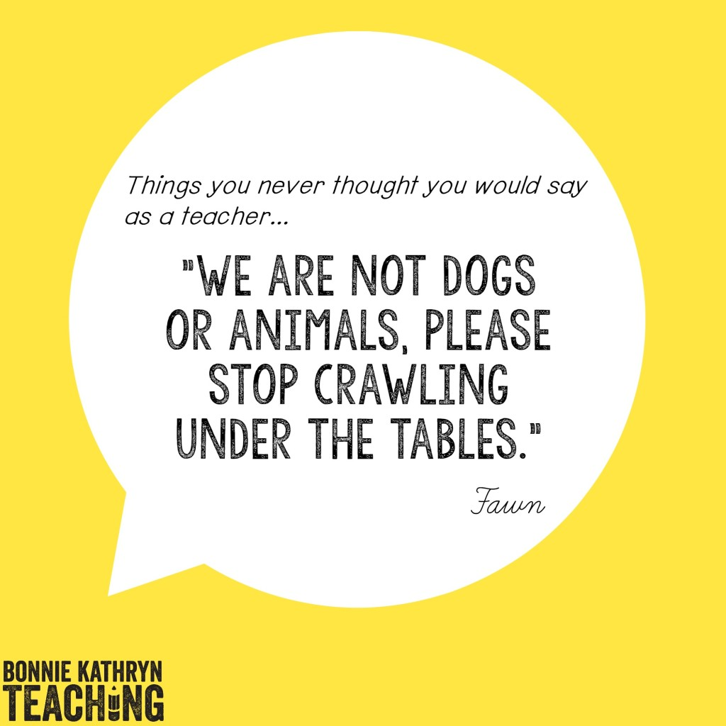 We are not dogs or animals, please stop crawling under the tables.